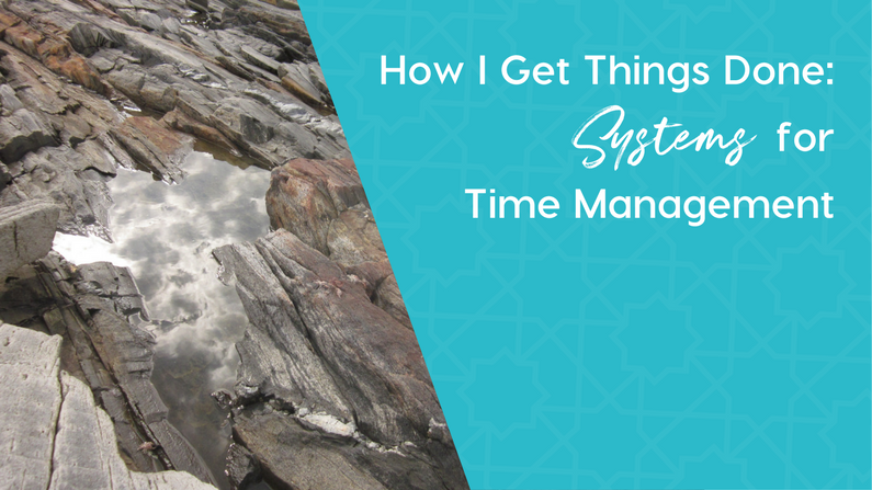 How I Get Things Done: Systems for Time Management